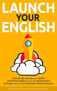 Launch Your English: Dramatically improve your spoken and written English so you can become more articulate using simple t...