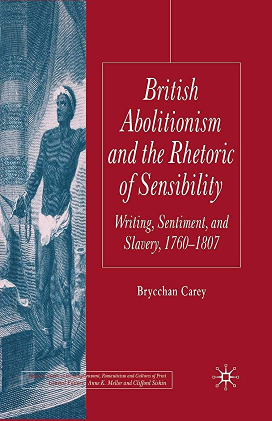 警告砲兵インディカBritish Abolitionism and the Rhetoric of Sensibility: Writing, Sentiment and Slavery, 1760-1807 (Palgrave Studies in the Enlightenment, Romanticism and Cultures of Print)