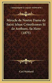 Miracle de Nostre Dame de Saint Iehan Crisothomes Et de Anthure, Sa Mere (1875)