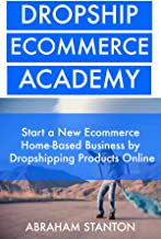 Dropship Ecommerce Academy: Start a New Ecommerce Home-Based Business by Dropshipping Products Online (2 Book Bundle)