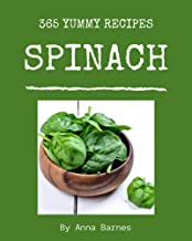 365 Yummy Spinach Recipes: A Yummy Spinach Cookbook from the Heart!