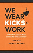 We Wear Kicks To Work: When Pop Culture Meets Leadership and Education PDF