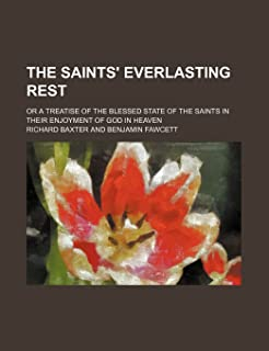 The Saints' Everlasting Rest (Volume 2); Or a Treatise of the Blessed State of the Saints in Their Enjoyment of God in Heaven
