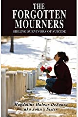 The Forgotten Mourners: Sibling Survivors of Suicide Kindle Edition