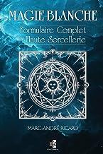 Livres Magie Blanche: Formulaire Complet de Haute Sorcellerie PDF