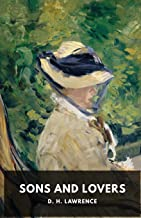 Sons and Lovers: A 1913 novel by the English writer D. H. Lawrence (unabridged edition)