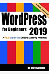 WordPress for Beginners 2019: A Visual Step-by-Step Guide to Mastering WordPress (Webmaster Series Book 2) Kindle Edition