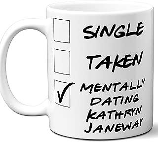 Funny Kathryn Janeway Mug. Single, Taken, Mentally Dating Coffee, Tea Cup. Best Gift Idea for Any Star Trek: Voyager TV Series Fan, Lover. Women, Men Boys, Girls. Birthday, Christmas. 11 oz.