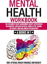 Mental Health Workbook: 6 Books in 1: The Attachment Theory, Abandonment Anxiety, Depression in Relationships, Addiction R...