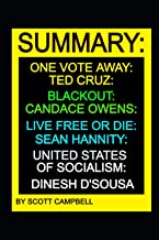 SUMMARY: ONE VOTE AWAY: TED CRUZ: BLACKOUT: CANDACE OWENS: LIVE FREE OR DIE: SEAN HANNITY: UNITED STATES OF SOCIALISM: DINESH D'SOUSA (BEST SELLER SUMMARY AND ANALYSIS) PDF