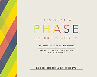 It's Just a Phase--So Don't Miss It: Why Every Life Stage of a Kid Matters and at Least 13 Things Your Church Should Do About It