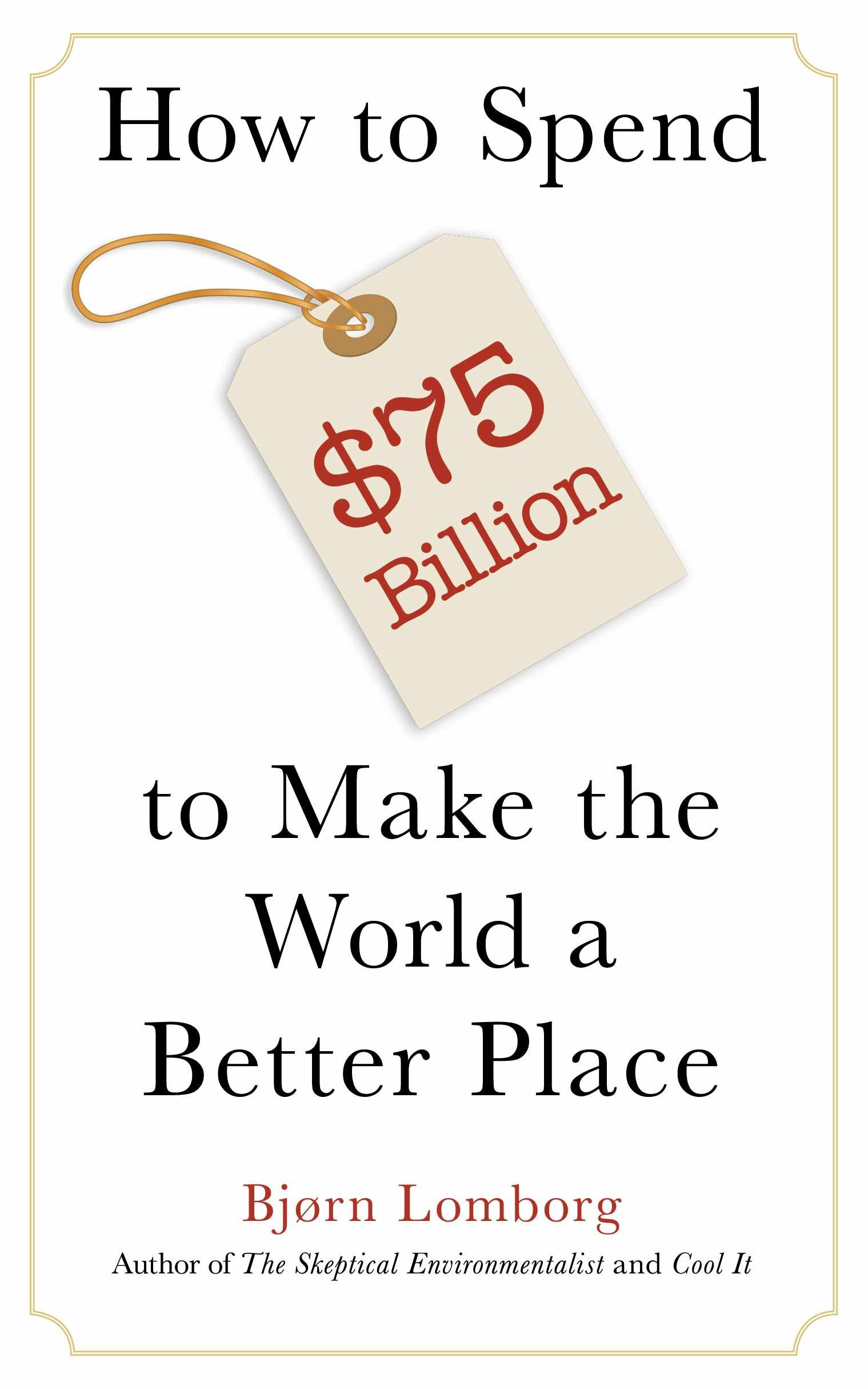 How to Spend $75 Billion to Make the World a Better Place