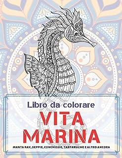 Vita marina - Libro da colorare - Manta ray, seppie, conchiglie, tartarughe e altro ancora (Italian Edition)