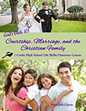 God's Girls 103: Courtship, Marriage, and the Christian Family: 1 Credit High School Life Skills/Character Course (Homeschooling High School to the Glory of God)