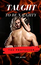 The Professor: A Student Teacher Steamy mini series (Taught to be Naughty Book 1) (English Edition)