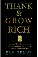 Thank & Grow Rich: A 30-Day Experiment in Shameless Gratitude and Unabashed Joy Kindle Edition