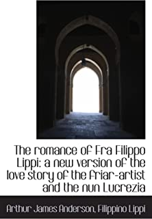 The romance of Fra Filippo Lippi: a new version of the love story of the friar-artist and the nun Lu
