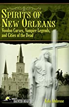 Spirits of New Orleans: Voodoo Curses, Vampire Legends and Cities of the Dead (America's Haunted Road Trip)