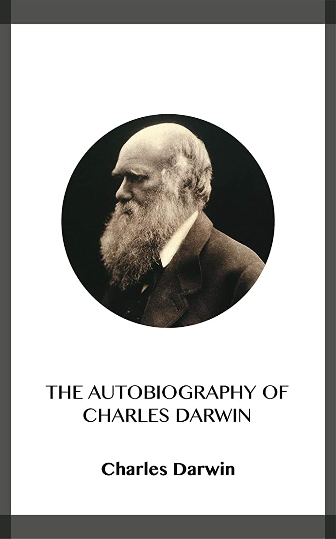 まだらバイパスセンチメンタルThe Autobiography of Charles Darwin (English Edition)