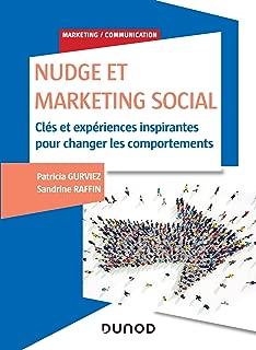Nudge et Marketing Social: Clés et expériences inspirantes pour changer les comportements (Marketing/Communication) (French Edition)