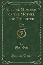 Adeline Mowbray, or the Mother and Daughter, Vol. 2 of 3: A Tale (Classic Reprint)