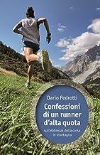 Scaricare Libri Confessioni di un runner d'alta quota sull'ebbrezza della corsa in montagna PDF