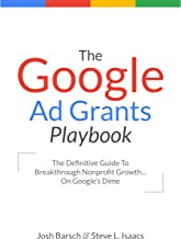 The Google Ad Grants Playbook: The Definitive Guide to Breakthrough Nonprofit Growth...On Google's Dime