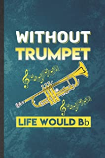 Without Trumpet Life Would Be Bb: Funny Blank Lined Music Teacher Lover Notebook/ Journal, Graduation Appreciation Gratitu...