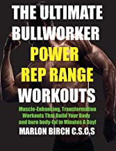 The Ultimate Bullworker Power Rep Range Workouts: Muscle-Enhancing Transformation Workouts That Build Your Body in Minutes A Day!