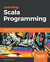 Learning Scala Programming: Object-oriented programming meets functional reactive to create Scalable and Concurrent programs