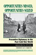 Opportunities Missed, Opportunities Seized: Preventive Diplomacy in the PostDCold War World (Carnegie Commission on Preven...