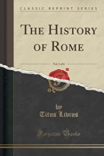 The History of Rome, Vol. 1 of 6 (Classic Reprint)