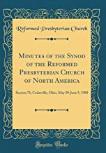 Minutes of the Synod of the Reformed Presbyterian Church of North America: Session 71; Cedarville, Ohio, May 30-June 5, 1900 (Classic Reprint)
