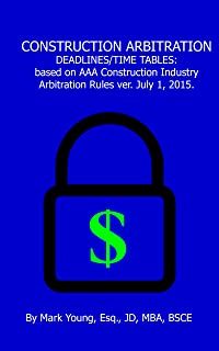 CONSTRUCTION ARBITRATION DEADLINES / TIME TABLES: based on AAA's Construction Industry Arbitration Rules & Mediation Procedures version July 1, 2015