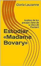 Estudiar «Madame Bovary»: Análisis de los pasajes clave de la obra de Flaubert (Spanish Edition)