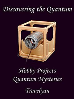 Discovering the Quantum: hobby projects reveal quantum mysteries