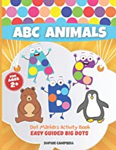 Dot Markers Activity Book ABC Animals. Easy Guided BIG DOTS: Dot Markers Activity Book Kindergarten. A Dot Markers & Paint...