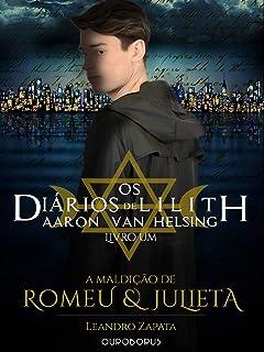 A Maldição de Romeu e Julieta - Os Diários de Lilith: Aaron Van Helsing - LIvro 1 - 2ª Edição
