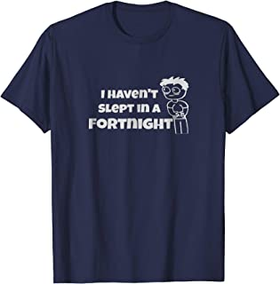 I Haven't Slept In a Fortnight Gamer T-Shirt