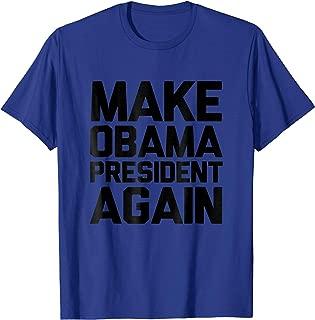 Make Obama President Again T-Shirt Funny Novelty Gifts