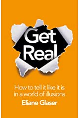 Get Real: How to Tell it Like it is in a World of Illusions (English Edition) Format Kindle