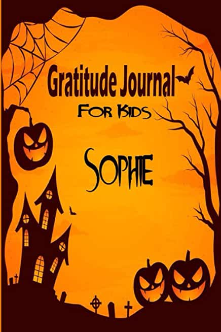 Sophie Gratitude Journal For Kids: Halloween Children Happiness Notebook: Daily Gratitude Journal to Practice Gratitude and Mindfulness, Sophie personalized notebook gift