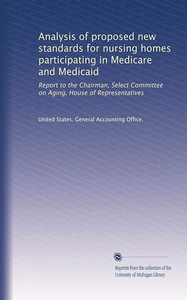 チェリー咳独特のAnalysis of proposed new standards for nursing homes participating in Medicare and Medicaid: Report to the Chairman, Select Committee on Aging, House of Representatives