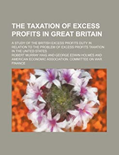 The Taxation of Excess Profits in Great Britain; A Study of the British Excess Profits Duty in Relation to the Problem of ...