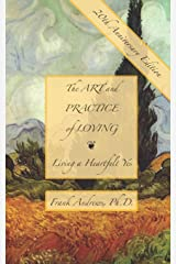 The Art and Practice of Loving: Living a Heartfelt Yes Paperback