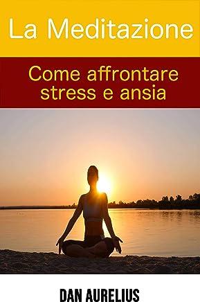 La Meditazione come affrontare stress e ansia