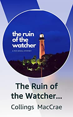 The Ruin of the Watcher (Complete) - Book One in the Fox Argall Mystery Series