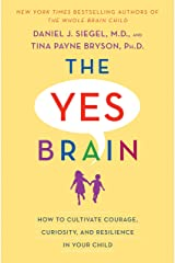 The Yes Brain: How to Cultivate Courage, Curiosity, and Resilience in Your Child Kindle Edition