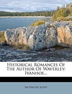 Historical Romances of the Author of Waverley: Ivanhoe...