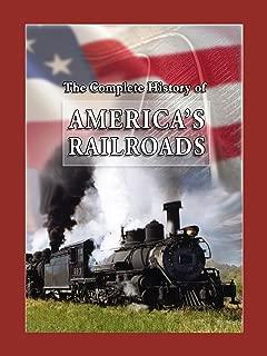 The Complete History of America's Railroads